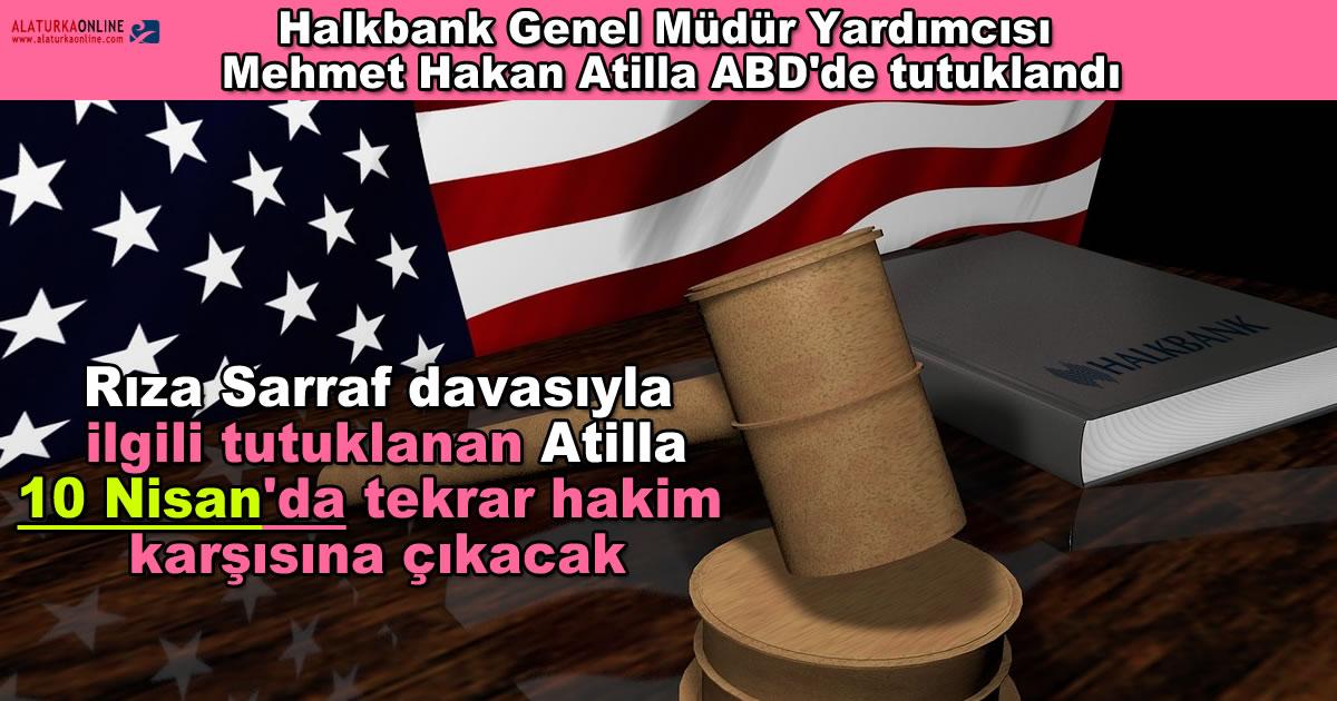 Halk Bank Genel Muduru Atilla ABD Tutuklandi